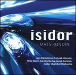 Isidor: Mats Rondin Plays the Music of Lars Danielsson and Cennet J�nsson