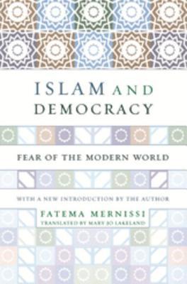 Islam and Democracy: Fear of the Modern World - Mernissi, Fatima