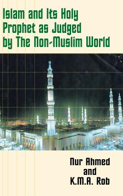 Islam and Its Holy Prophet as Judged by the Non-Muslim World - Ahmed, Nur