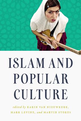 Islam and Popular Culture - Van Nieuwkerk, Karin (Editor), and Levine, Mark (Editor), and Stokes, Martin (Editor)