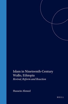 Islam in Nineteenth-Century Wallo, Ethiopia: Revival, Reform and Reaction - Ahmed, Hussein