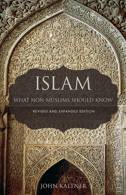 Islam: What Non-Muslims Should Know, Revised & Expanded Edition - Kaltner, John, PH.D.