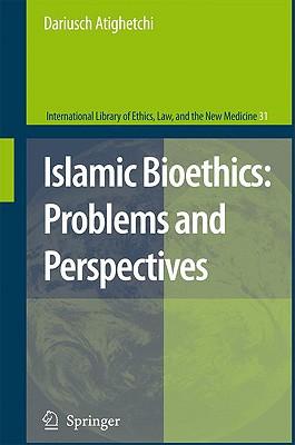 Islamic Bioethics: Problems and Perspectives - Atighetchi, Dariusch