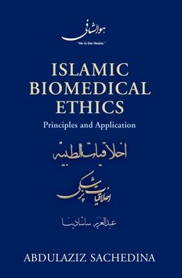 Islamic Biomedical Ethics: Principles and Application - Sachedina, Abdulaziz