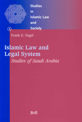 Islamic Law and Legal System: Studies of Saudi Arabia - Vogel, Frank