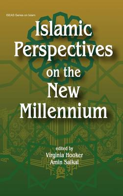 Islamic Perspectives on the New Millennium - Hooker, Virginia (Editor), and Saikal, Amin (Editor), and Institute of Southeast Asian Studies