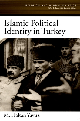 Islamic Political Identity in Turkey - Yavuz, M Hakan