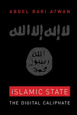 Islamic State: The Digital Caliphate - Atwan, Abdel Bari