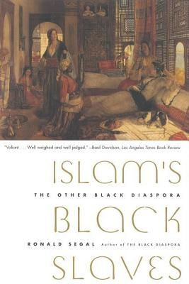 Islam's Black Slaves: The Other Black Diaspora - Segal, Ronald