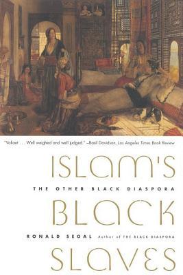 Islam's Black Slaves: The Other Black Diaspora - Segal, Ronald