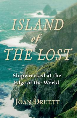 Island of the Lost: Shipwrecked at the Edge of the World - Druett, Joan