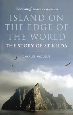Island on the Edge of the World: The Story of St Kilda - Maclean, Charles
