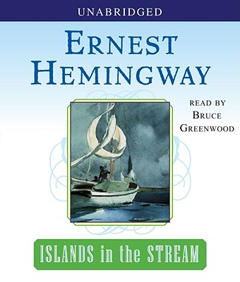 Islands in the Stream - Hemingway, Ernest, and Greenwood, Bruce (Read by)