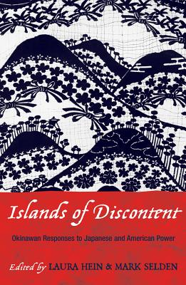 Islands of Discontent: Okinawan Responses to Japanese and American Power - Sheehan, Susan D, and Hein Laura, and Hein, Laura (Editor)