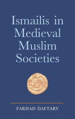 Ismailis in Medieval Muslim Societies - Daftary, Farhad