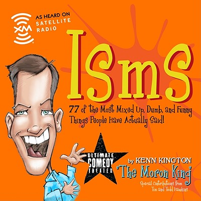 Isms: 77 of the Most Mixed Up, Dumb, and Funny Things People Have Actually Said! - Kington, Kenn, and Hawkins, Tim (Contributions by), and Hawkins, Todd (Contributions by)