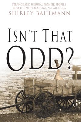 Isn't That Odd?: Strange and Unusual Pioneer Stories - Bahlmann, Shirley