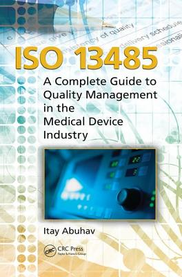 ISO 13485: A Complete Guide to Quality Management in the Medical Device Industry - Abuhav, Itay
