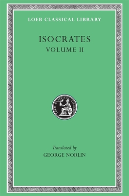 Isocrates II: Loeb Classic Lib #229 - Isocrates, and Norlin, George (Translated by)