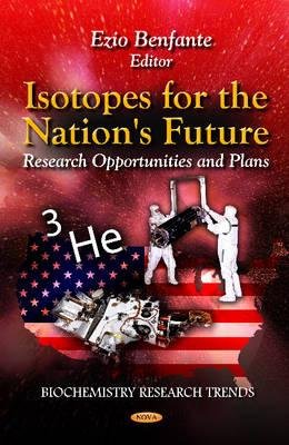 Isotopes for the Nation's Future: Research Opportunities & Plans - Benfante, Ezio (Editor)