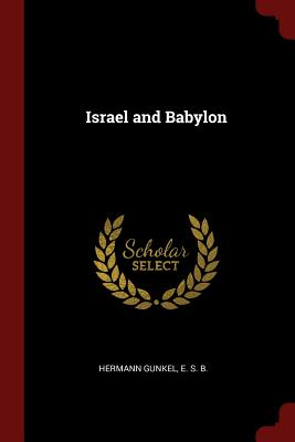 Israel and Babylon - Gunkel, Hermann