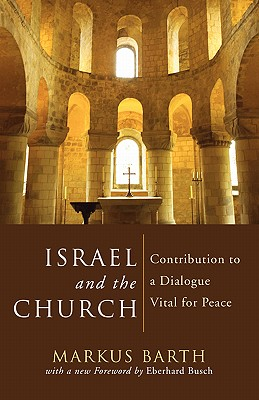 Israel and the Church: Contribution to a Dialogue Vital for Peace - Barth, Markus, and Busch, Eberhard (Foreword by)