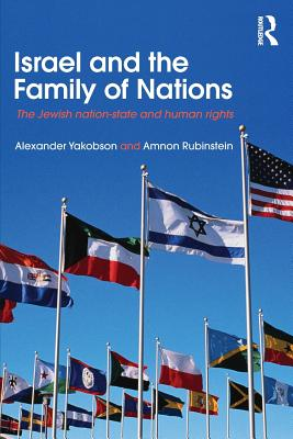 Israel and the Family of Nations: The Jewish Nation-State and Human Rights - Yakobson, Alexander, and Rubinstein, Amnon