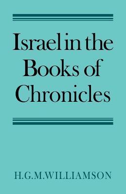 Israel in the Books of Chronicles - Williamson, H G M, and H G M, Williamson