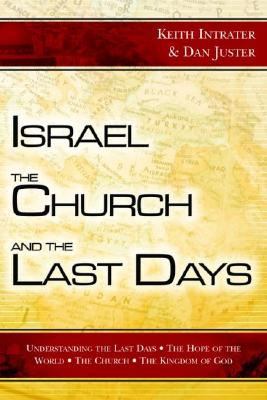 Israel, the Church, and the Last Days - Juster, Dan, and Intrater, Keith