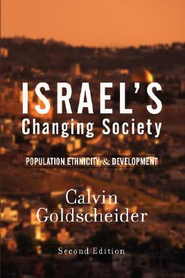 Israel's Changing Society: Population, Ethnicity, and Development, Second Edition - Goldscheider, Calvin, Dr.