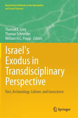 Israel's Exodus in Transdisciplinary Perspective: Text, Archaeology, Culture, and Geoscience - Levy, Thomas E (Editor), and Schneider, Thomas (Editor), and Propp, William H C (Editor)
