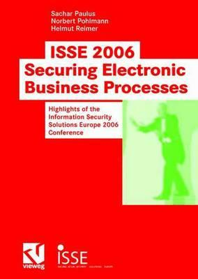 ISSE 2006 Securing Electronic Business Processes: Highlights of the Information Security Solutions Europe 2006 Conference - Paulus, Sachar (Editor), and Pohlmann, Norbert (Editor), and Reimer, Helmut (Editor)