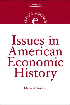 Issues in American Economic History - Miller, Roger LeRoy, and Sexton, Robert L
