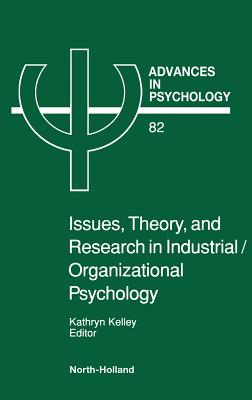 Issues, Theory, and Research in Industrial/Organizational Psychology - Kelley, Kitty (Editor)