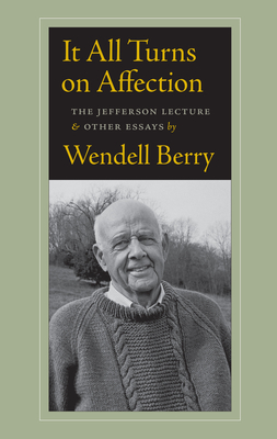 It All Turns on Affection: The Jefferson Lecture & Other Essays - Berry, Wendell