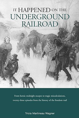 It Happened on the Underground Railroad - Wagner, Tricia Martineau