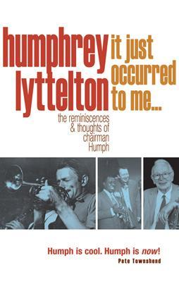 It Just Occurred to Me...: The Reminiscences & Thoughts of Chairman Humph - Lyttelton, Humphrey