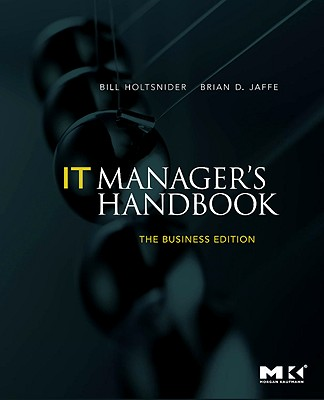 It Manager's Handbook: The Business Edition - Holtsnider, Bill, and Jaffe, Brian D
