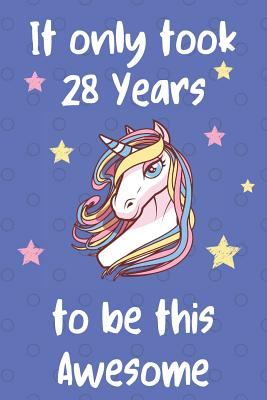 It Only Took 28 Years To Be This Awesome: Unicorn 28th Birthday Journal Present / Gift for Women & Men Blue Dots Theme (6 x 9 - 110 Blank Lined Pages) - Publishing, Unicorn
