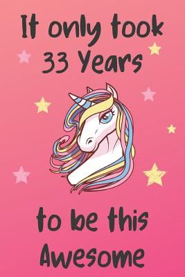 It Only Took 33 Years To Be This Awesome: Unicorn 33rd Birthday Journal Present / Gift for Women & Men Pink Theme (6 x 9 - 110 Blank Lined Pages) - Publishing, Unicorn