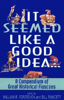 It Seemed Like a Good Idea... - Forstchen, William R