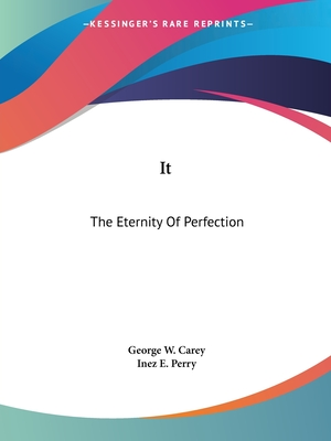 It: The Eternity of Perfection - Carey, George W, and Perry, Inez E