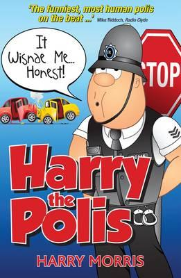 It Wisnae Me... Honest!: A Hilarious New Collection from Harry the Polis - Morris, Harry J.