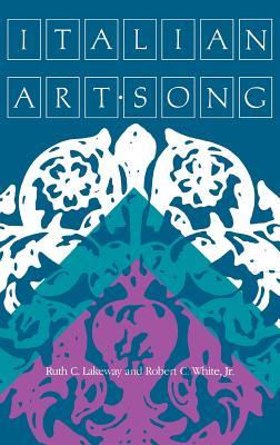 Italian Art Song - Lakeway, Ruth C, and White, Robert C