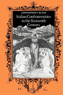 Italian Confraternities in the Sixteenth Century - Black, Christopher F