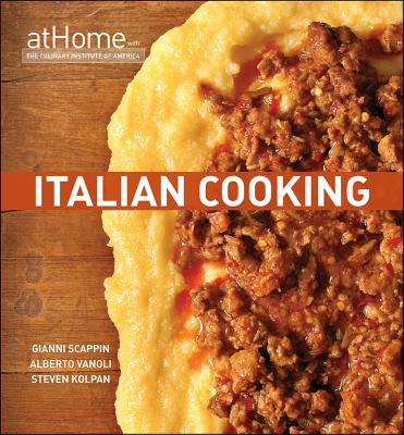 Italian Cooking at Home with the Culinary Institute of America - The Culinary Institute of America (CIA), and Scappin, Gianni, and Vanoli, Alberto