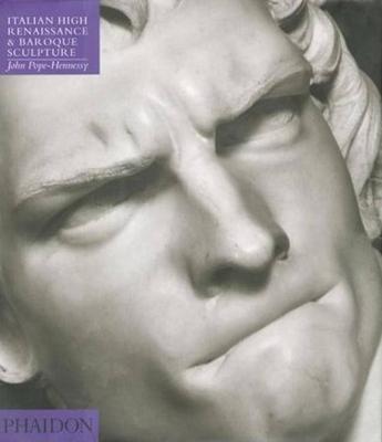 Italian High Renaissance & Baroque Sculpture - Pope-Hennessy, John Wyndham, Sir