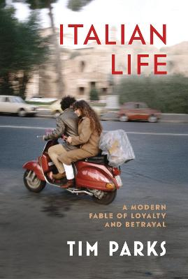 Italian Life: A Modern Fable of Loyalty and Betrayal - Parks, Tim