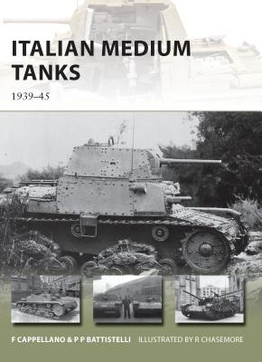 Italian Medium Tanks: 1939-45 - Cappellano, Filippo, and Battistelli, Pier Paolo