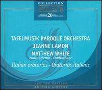 Italian Oratorios - Matthew White (counter tenor); Tafelmusik Baroque Orchestra